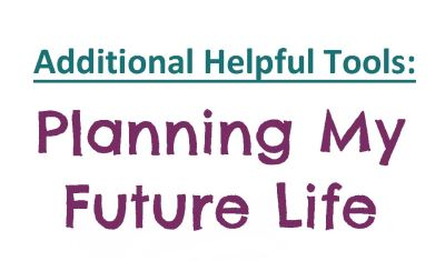 Additional Helpful Tools: Planning My Future Life